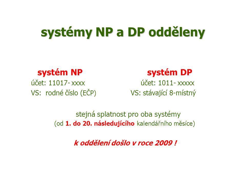 systémy NP a DP odděleny systém NP systém DP účet: 11017- xxxx účet: 1011- xxxxx VS: rodné číslo ( EČP) VS: stávající 8-místný stejná splatnost pro ob