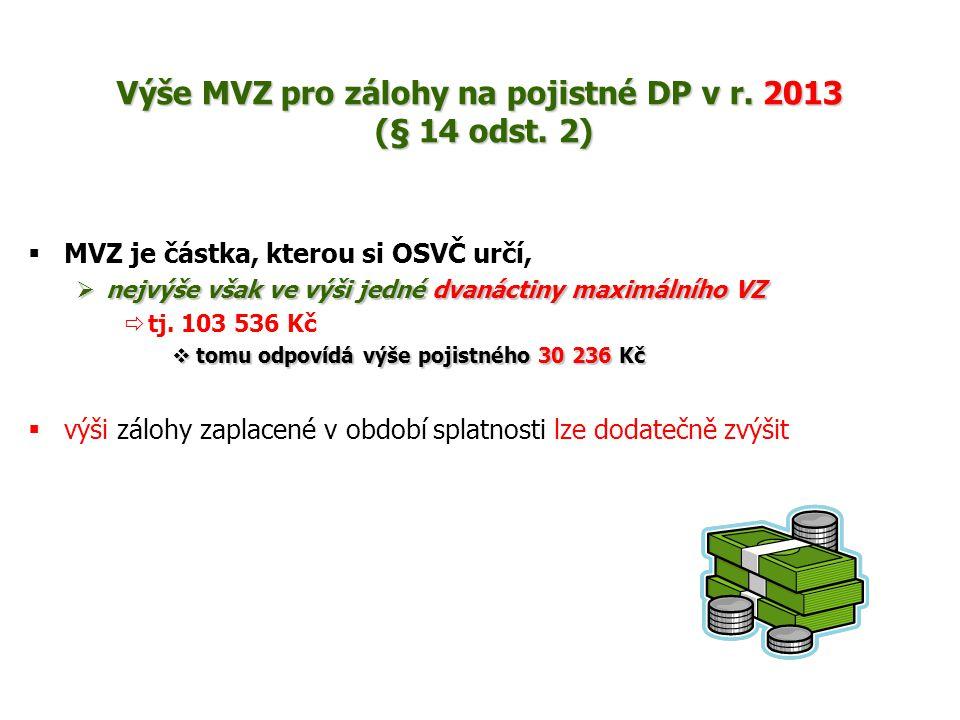 Výše MVZ pro zálohy na pojistné DP v r. 2013 (§ 14 odst. 2)  MVZ je částka, kterou si OSVČ určí,  nejvýše však ve výši jedné dvanáctiny maximálního