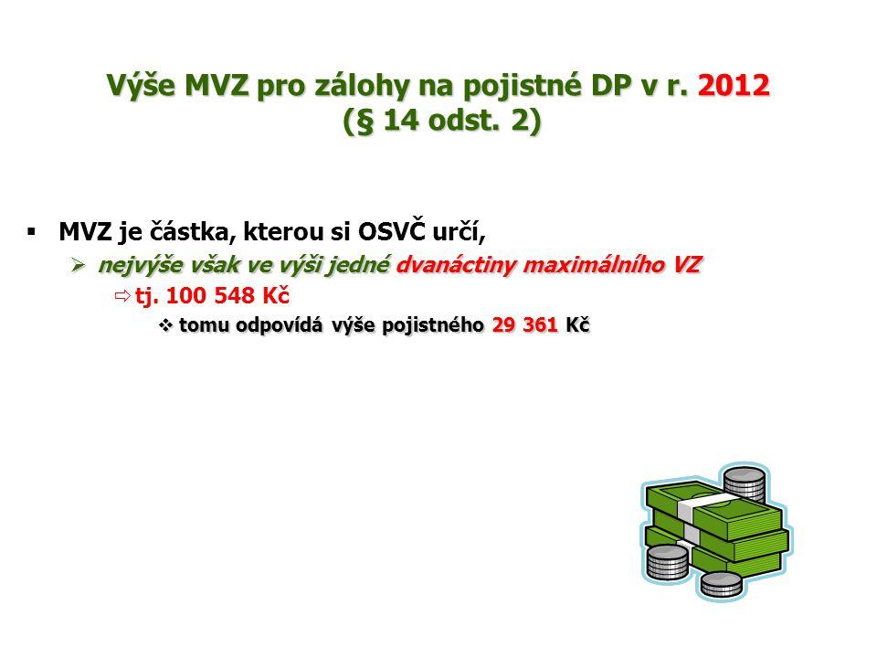 Výše MVZ pro zálohy na pojistné DP v r. 2012 (§ 14 odst. 2)  MVZ je částka, kterou si OSVČ určí,  nejvýše však ve výši jedné dvanáctiny maximálního