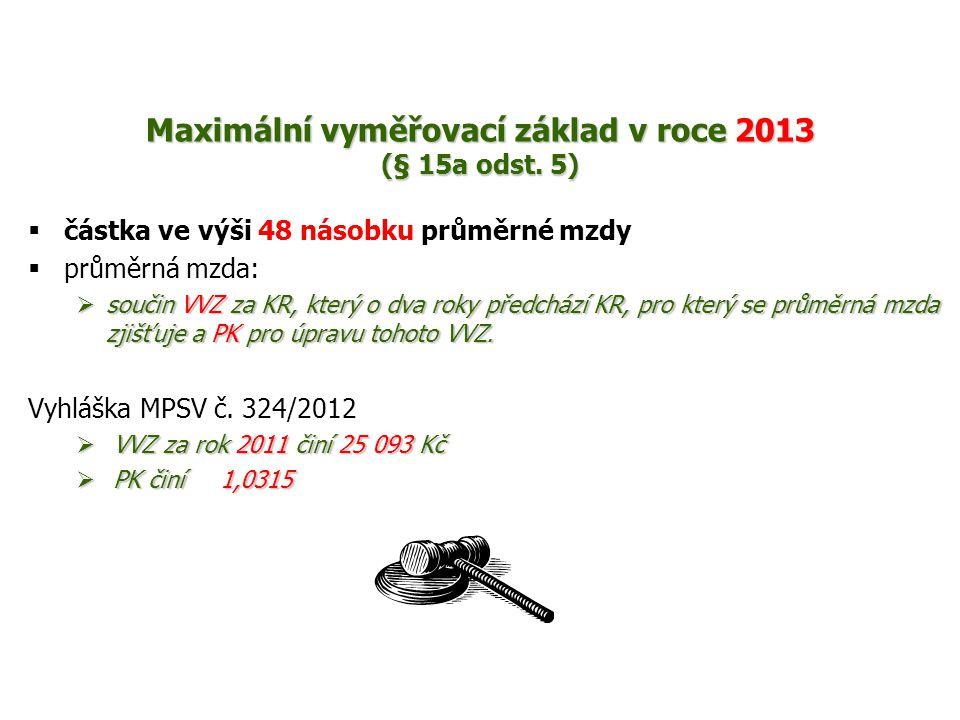 Maximální vyměřovací základ v roce 2013 (§ 15a odst. 5)  částka ve výši 48 násobku průměrné mzdy  průměrná mzda:  součin VVZ za KR, který o dva rok