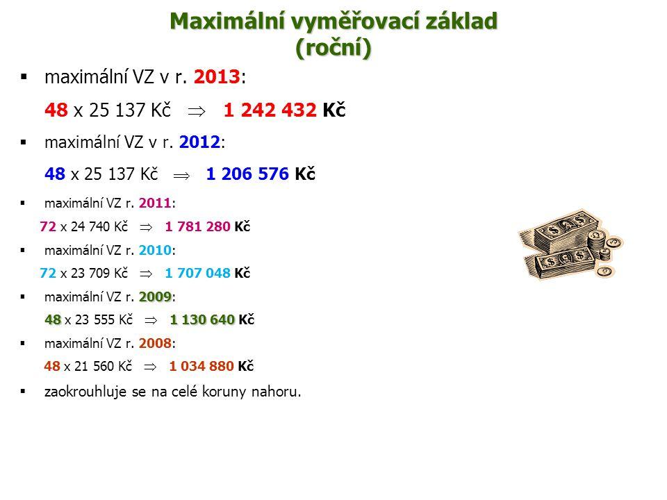 Maximální vyměřovací základ (roční)  maximální VZ v r. 2013: 48 x 25 137 Kč  1 242 432 Kč  maximální VZ v r. 2012: 48 x 25 137 Kč  1 206 576 Kč 