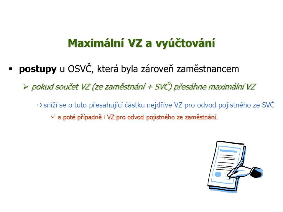 Maximální VZ a vyúčtování  postupy u OSVČ, která byla zároveň zaměstnancem  pokud součet VZ (ze zaměstnání + SVČ) přesáhne maximální VZ  sníží se o