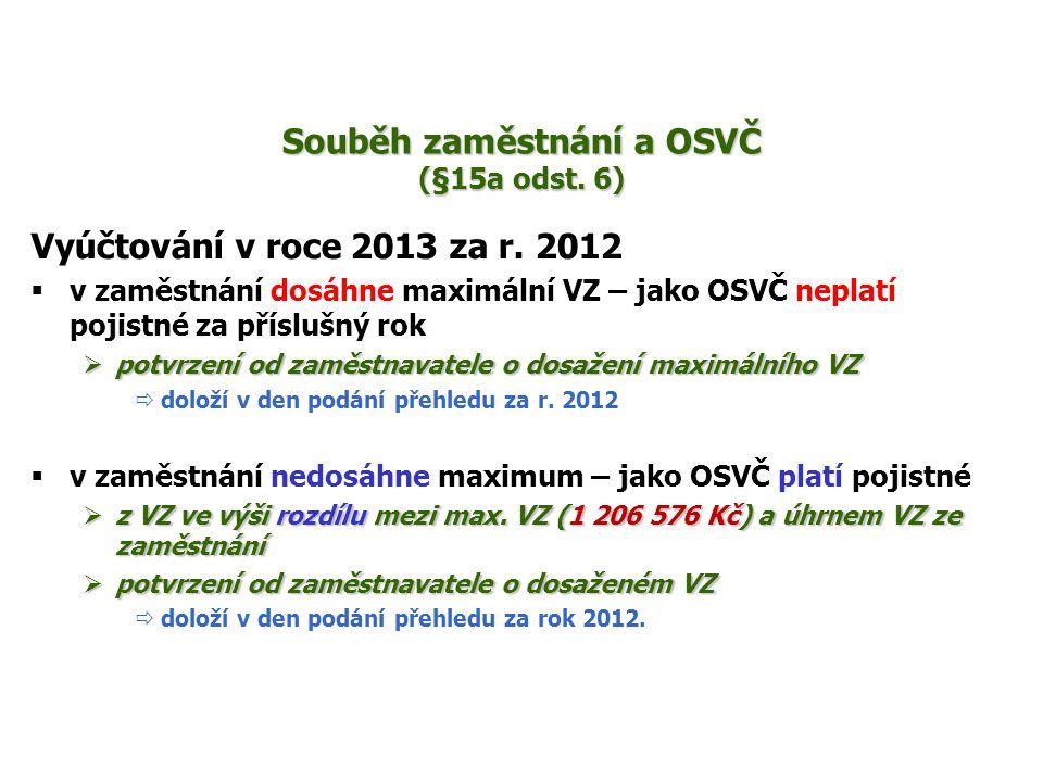 Souběh zaměstnání a OSVČ (§15a odst. 6) Vyúčtování v roce 2013 za r. 2012  v zaměstnání dosáhne maximální VZ – jako OSVČ neplatí pojistné za příslušn