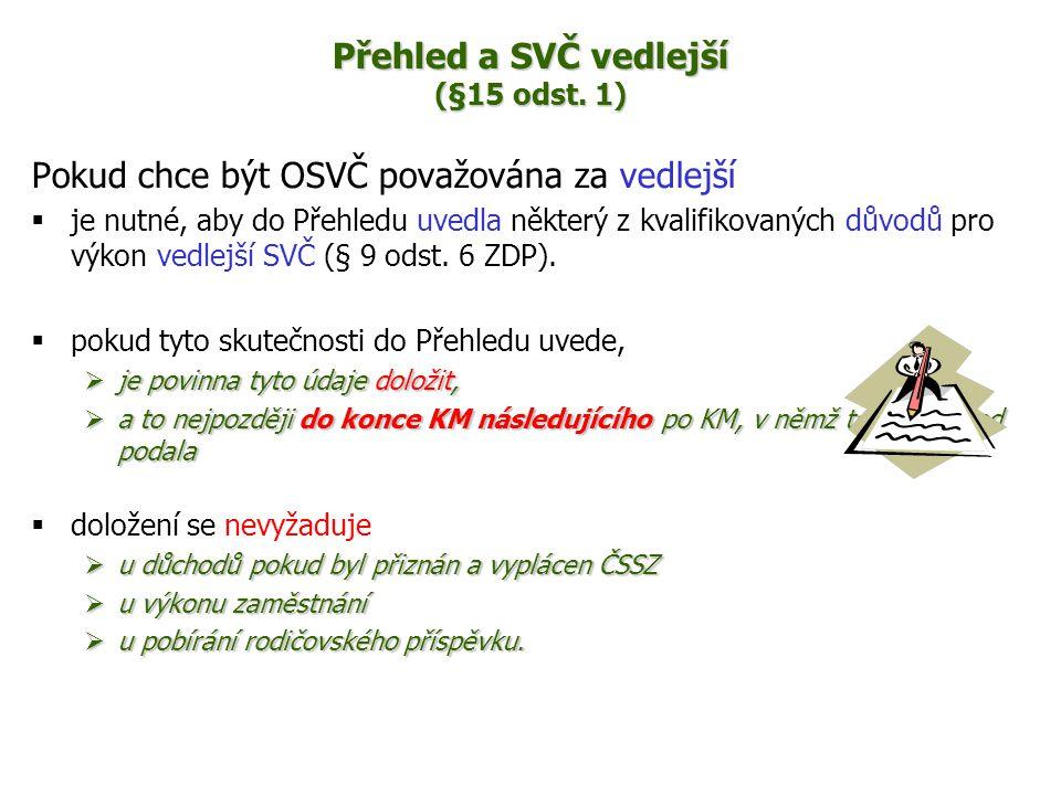 Přehled a SVČ vedlejší (§15 odst. 1) Pokud chce být OSVČ považována za vedlejší  je nutné, aby do Přehledu uvedla některý z kvalifikovaných důvodů pr