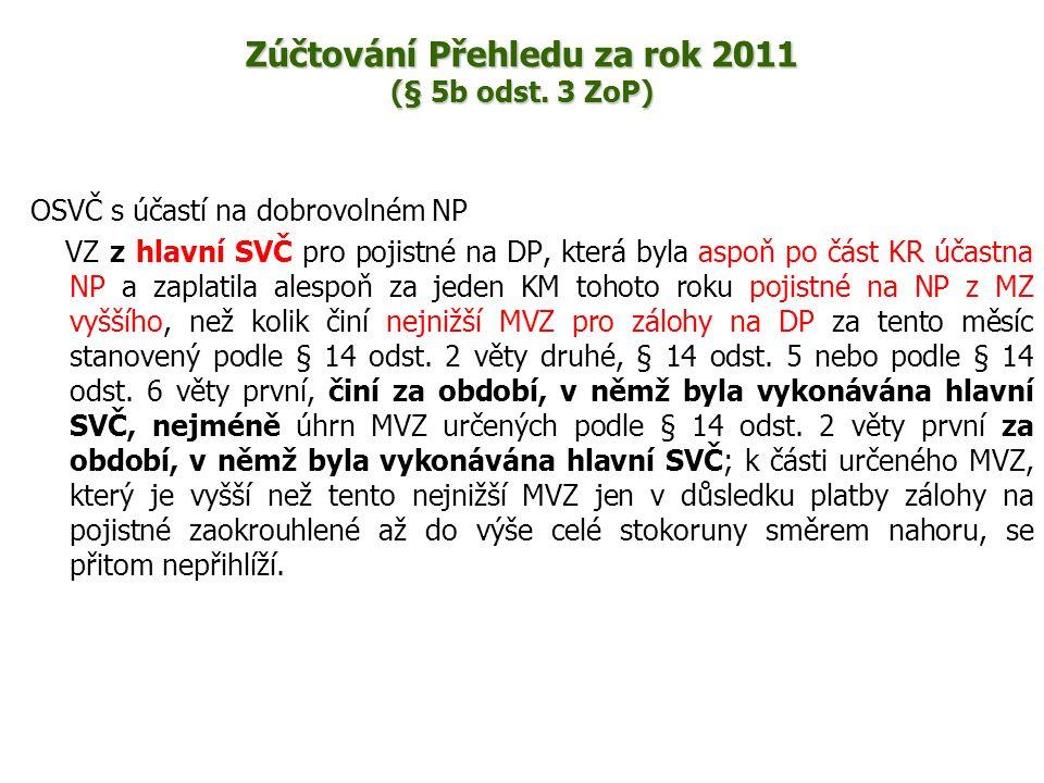 Zúčtování Přehledu za rok 2011 (§ 5b odst. 3 ZoP) OSVČ s účastí na dobrovolném NP VZ z hlavní SVČ pro pojistné na DP, která byla aspoň po část KR účas
