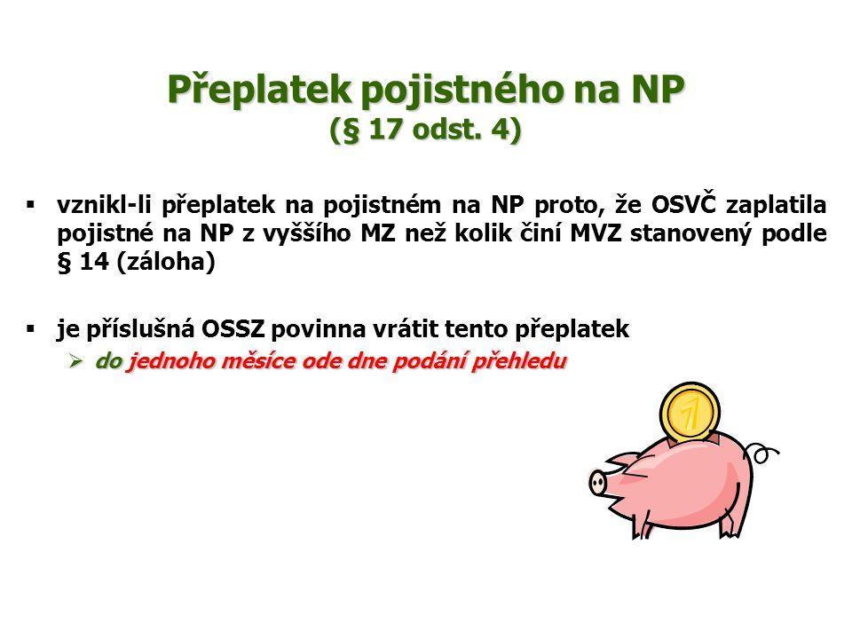 Přeplatek pojistného na NP (§ 17 odst. 4)  vznikl-li přeplatek na pojistném na NP proto, že OSVČ zaplatila pojistné na NP z vyššího MZ než kolik činí