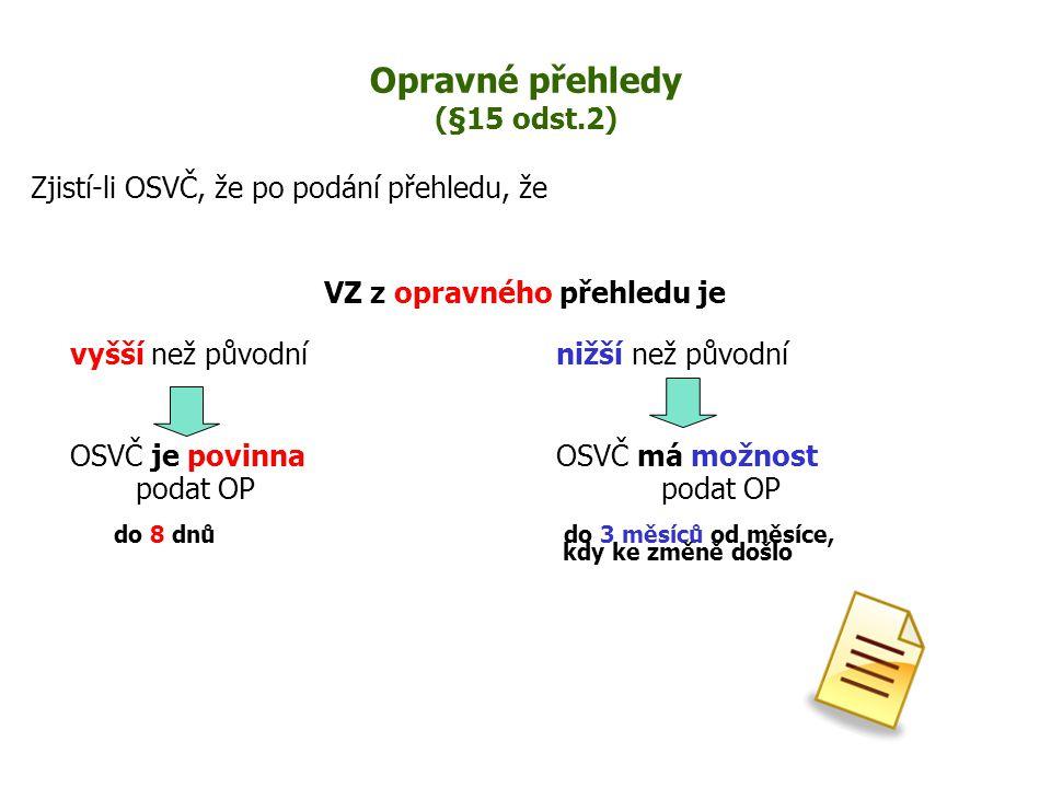 Opravné přehledy (§15 odst.2) Zjistí-li OSVČ, že po podání přehledu, že VZ z opravného přehledu je vyšší než původní nižší než původní OSVČ je povinna
