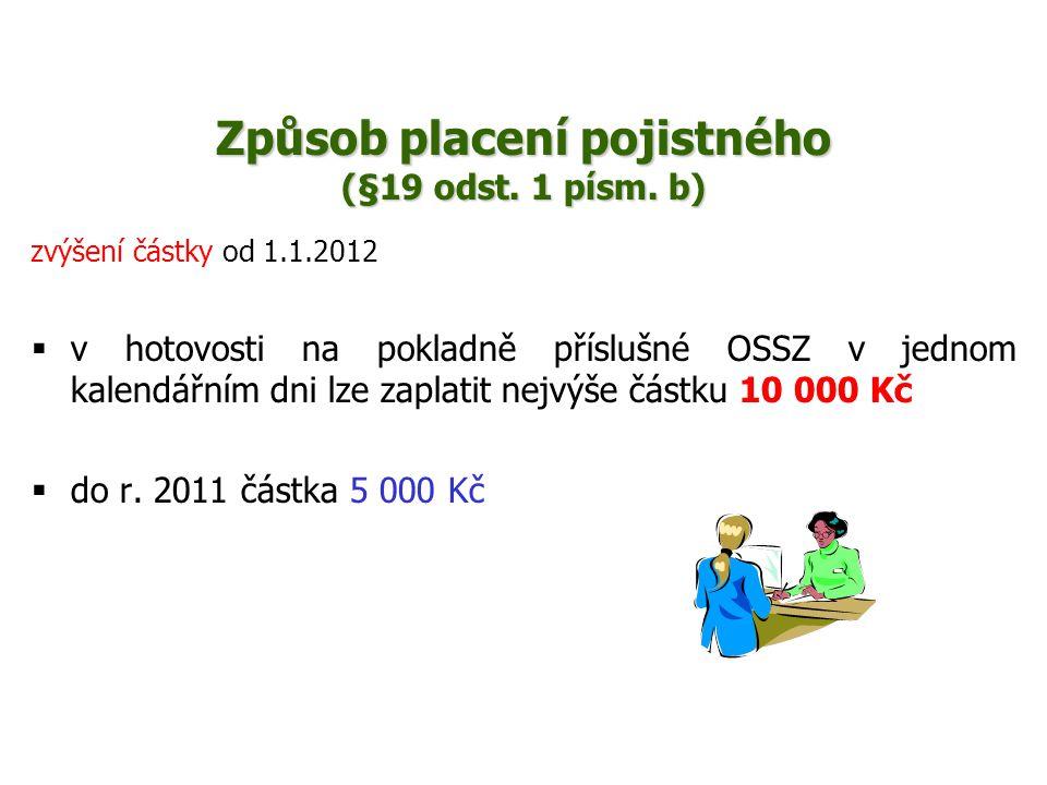 Způsob placení pojistného (§19 odst. 1 písm. b) zvýšení částky od 1.1.2012  v hotovosti na pokladně příslušné OSSZ v jednom kalendářním dni lze zapla