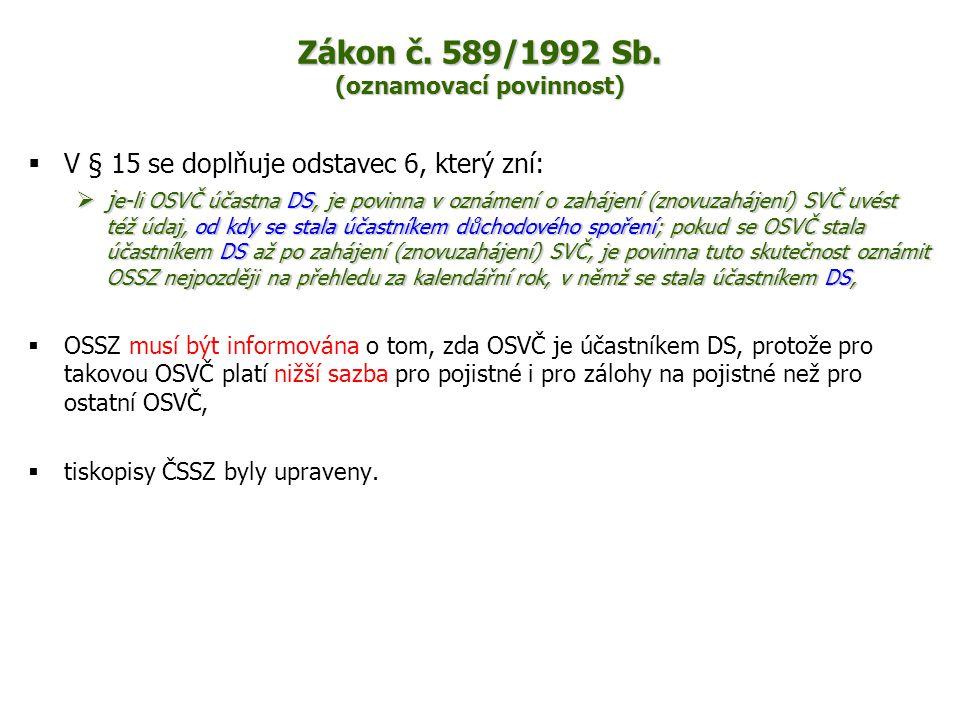 Zákon č. 589/1992 Sb. (oznamovací povinnost)  V § 15 se doplňuje odstavec 6, který zní:  j e-li OSVČ účastna DS, je povinna v oznámení o zahájení (z