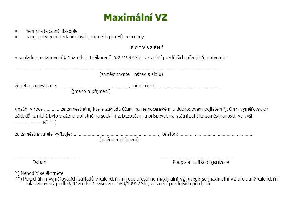Maximální VZ  není předepsaný tiskopis  např. potvrzení o zdanitelných příjmech pro FÚ nebo jiný: P O T V R Z E N Í v souladu s ustanovení § 15a ods
