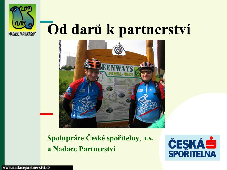 Od darů k partnerství Spolupráce České spořitelny, a.s. a Nadace Partnerství