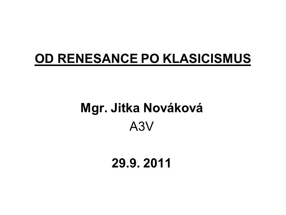 OD RENESANCE PO KLASICISMUS Mgr. Jitka Nováková A3V 29.9. 2011