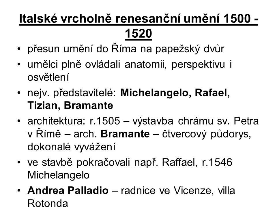 Italské vrcholně renesanční umění 1500 - 1520 •přesun umění do Říma na papežský dvůr •umělci plně ovládali anatomii, perspektivu i osvětlení •nejv. př