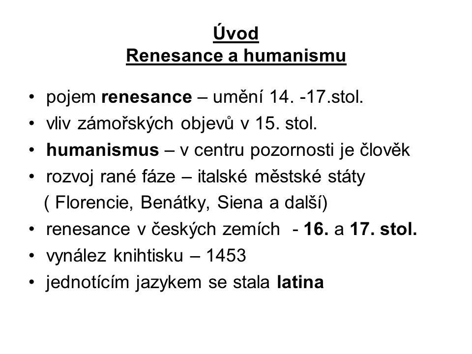Úvod Renesance a humanismu •pojem renesance – umění 14. -17.stol. •vliv zámořských objevů v 15. stol. •humanismus – v centru pozornosti je člověk •roz
