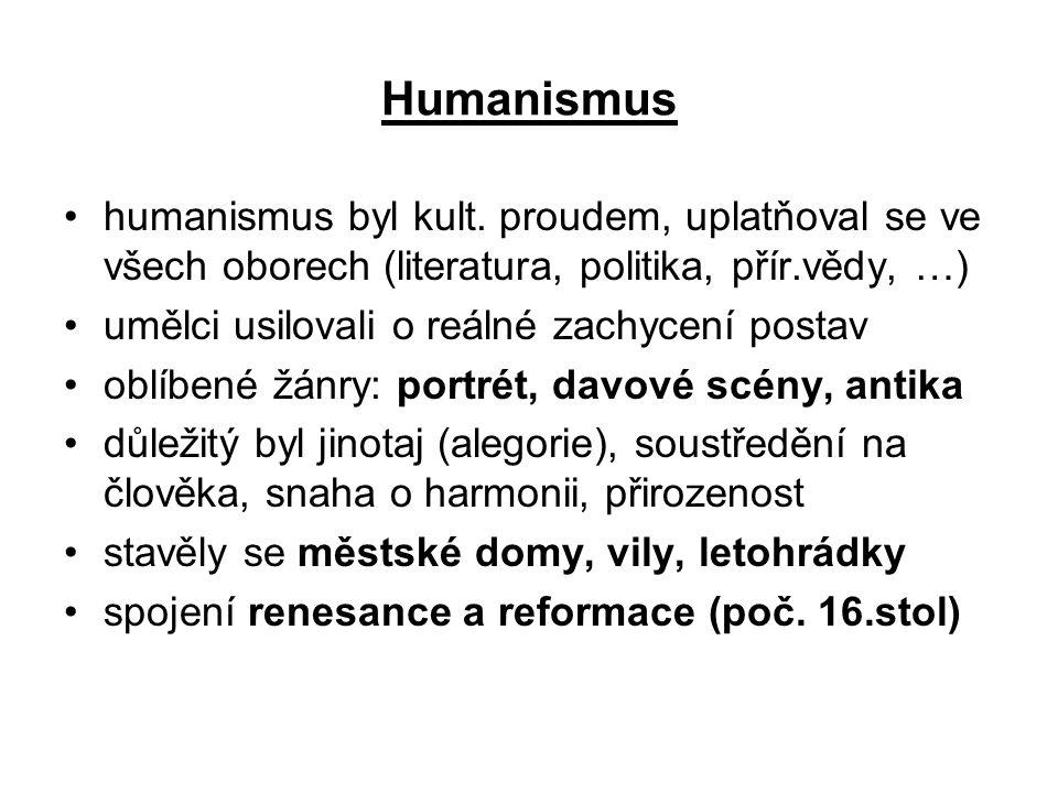 Humanismus •humanismus byl kult. proudem, uplatňoval se ve všech oborech (literatura, politika, přír.vědy, …) •umělci usilovali o reálné zachycení pos