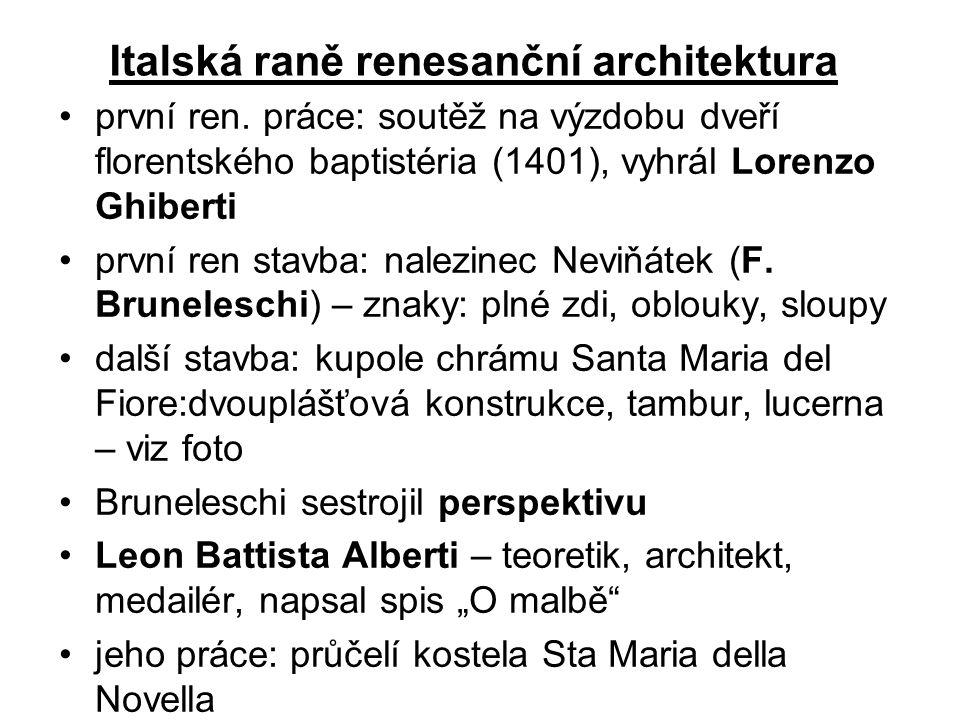 Italská raně renesanční architektura •první ren. práce: soutěž na výzdobu dveří florentského baptistéria (1401), vyhrál Lorenzo Ghiberti •první ren st