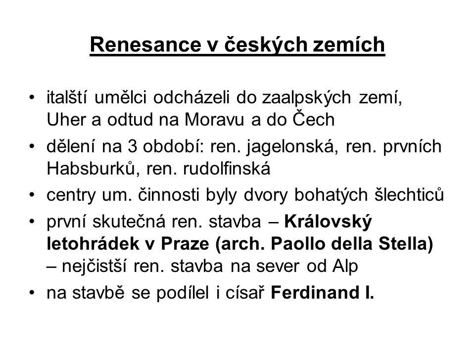 Renesance v českých zemích •italští umělci odcházeli do zaalpských zemí, Uher a odtud na Moravu a do Čech •dělení na 3 období: ren. jagelonská, ren. p