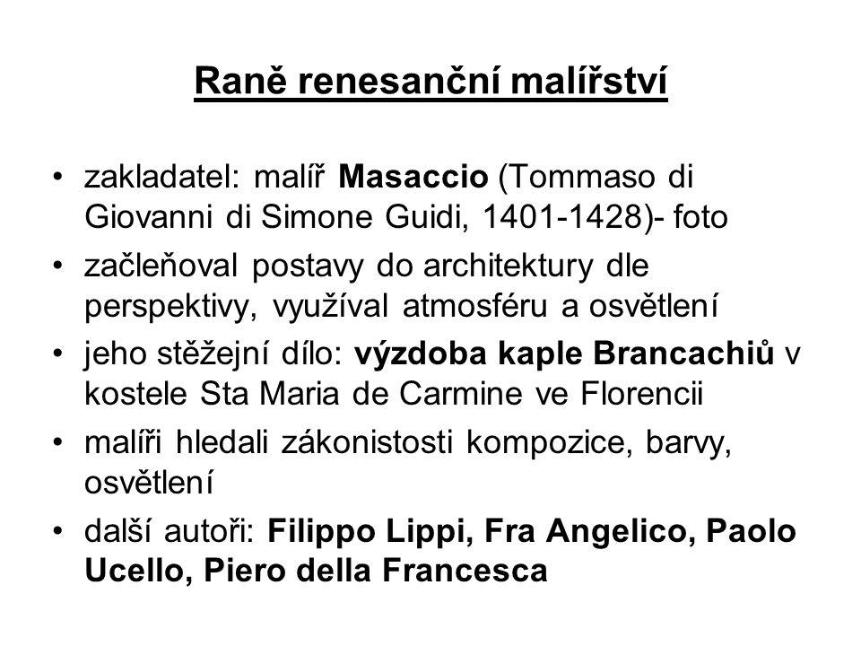 Raně renesanční malířství •zakladatel: malíř Masaccio (Tommaso di Giovanni di Simone Guidi, 1401-1428)- foto •začleňoval postavy do architektury dle p