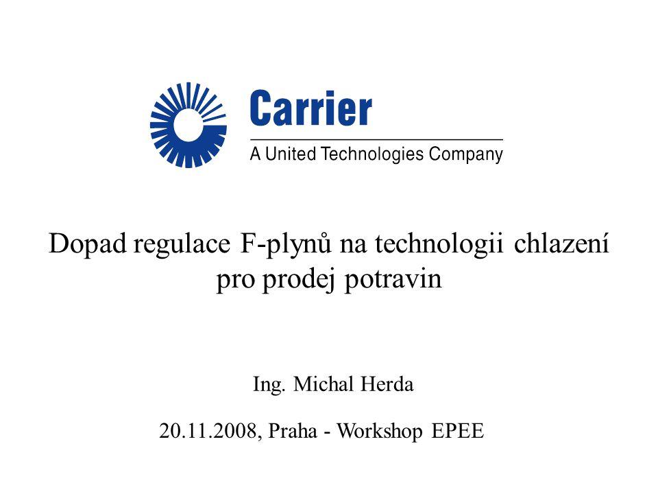 Dopad regulace F-plynů na technologii chlazení pro prodej potravin Ing. Michal Herda 20.11.2008, Praha - Workshop EPEE