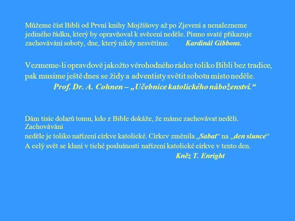 Můžeme číst Bibli od První knihy Mojžíšovy až po Zjevení a nenalezneme jediného řádku, který by opravňoval k svěcení neděle.