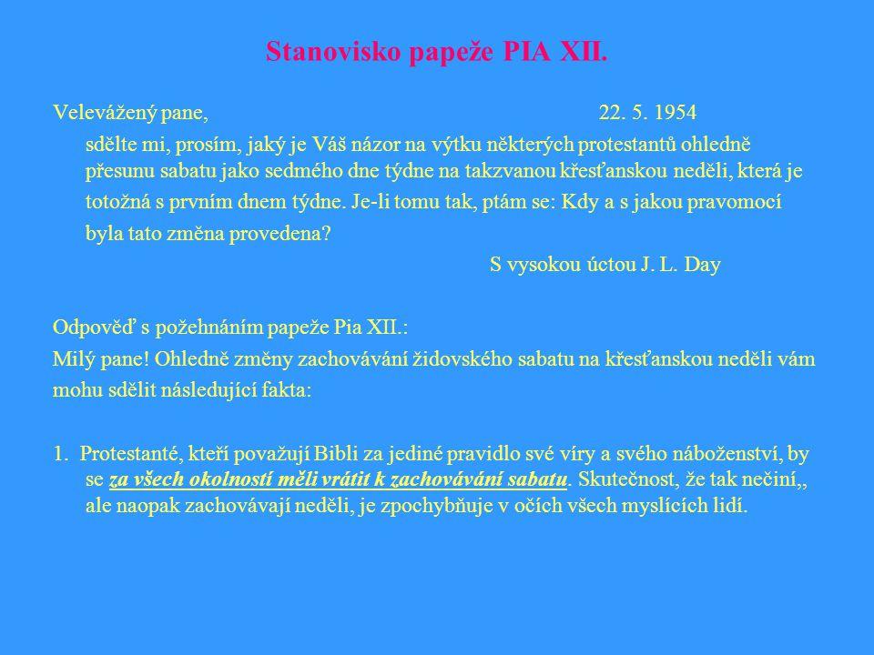Stanovisko papeže PIA XII. Velevážený pane, 22. 5. 1954 sdělte mi, prosím, jaký je Váš názor na výtku některých protestantů ohledně přesunu sabatu jak