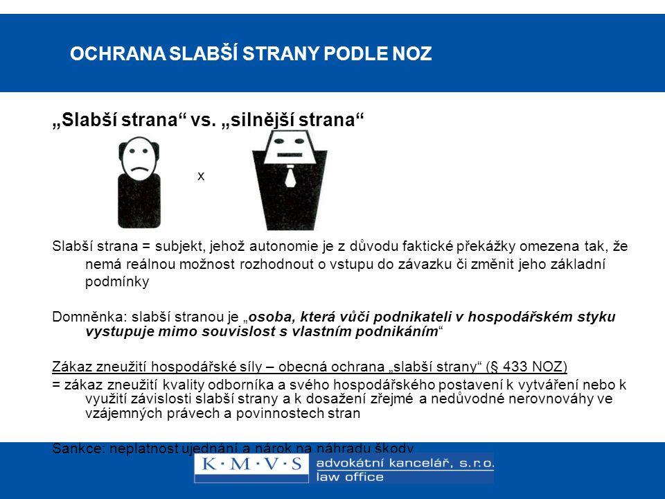 """15.11.200726.dubna 2007 OCHRANA SLABŠÍ STRANY PODLE NOZ """"Slabší strana"""" vs. """"silnější strana"""" x Slabší strana = subjekt, jehož autonomie je z důvodu f"""
