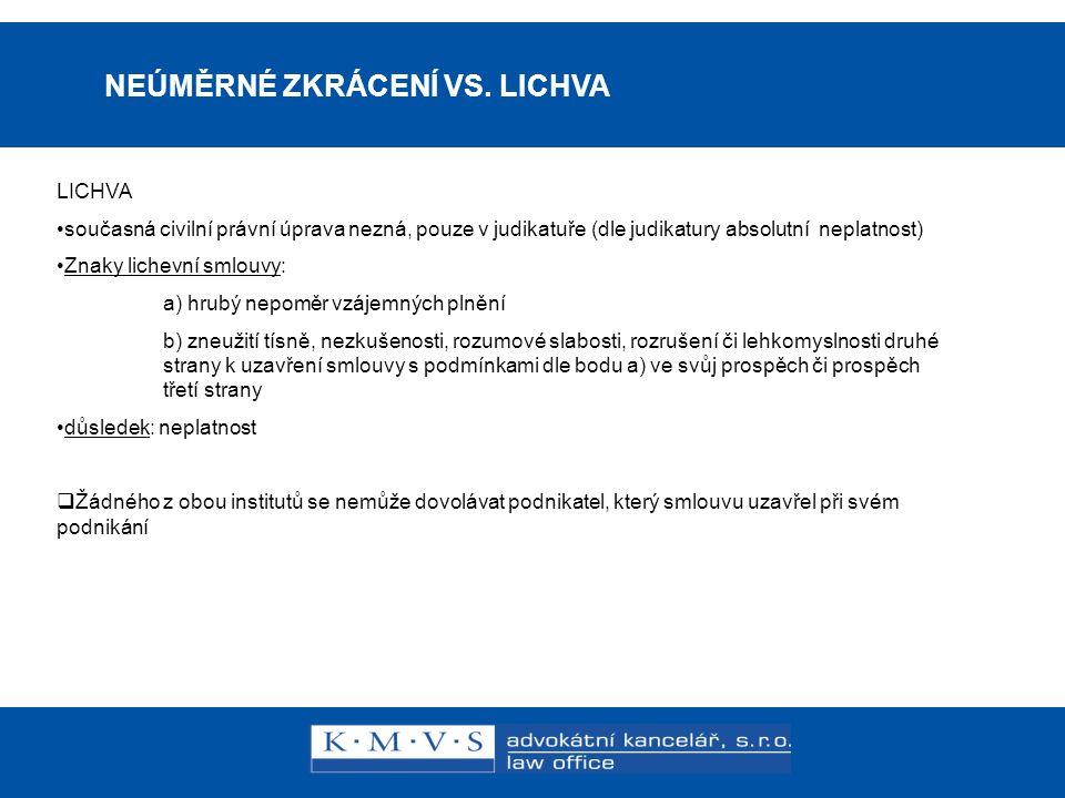 15.11.200726.dubna 2007 NEÚMĚRNÉ ZKRÁCENÍ VS. LICHVA LICHVA •současná civilní právní úprava nezná, pouze v judikatuře (dle judikatury absolutní neplat