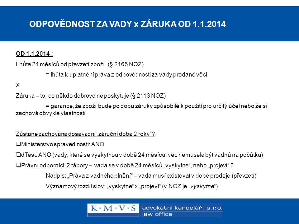15.11.200726.dubna 2007 ODPOVĚDNOST ZA VADY x ZÁRUKA OD 1.1.2014 OD 1.1.2014 : Lhůta 24 měsíců od převzetí zboží (§ 2165 NOZ) = lhůta k uplatnění práv