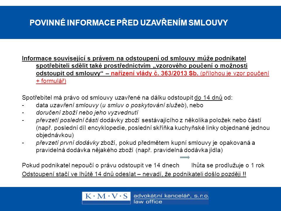 15.11.200726.dubna 2007 POVINNÉ INFORMACE PŘED UZAVŘENÍM SMLOUVY Informace související s právem na odstoupení od smlouvy může podnikatel spotřebiteli