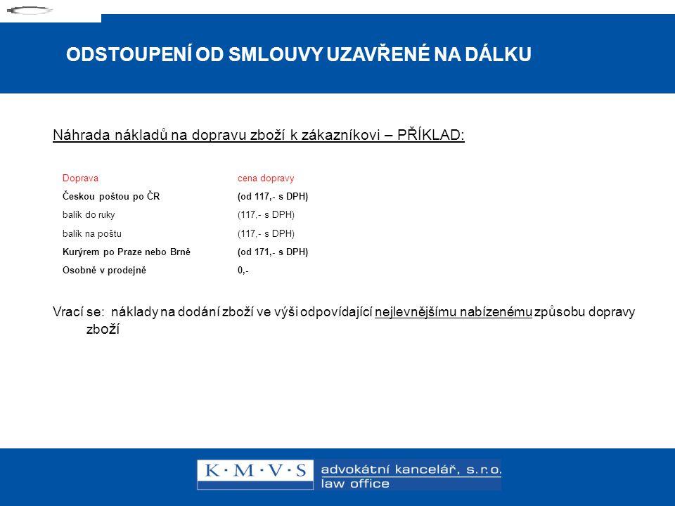 15.11.200726.dubna 2007 ODSTOUPENÍ OD SMLOUVY UZAVŘENÉ NA DÁLKU Náhrada nákladů na dopravu zboží k zákazníkovi – PŘÍKLAD: Vrací se: náklady na dodání