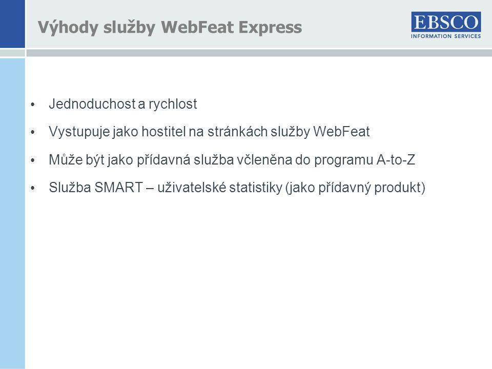 • Jednoduchost a rychlost • Vystupuje jako hostitel na stránkách služby WebFeat • Může být jako přídavná služba včleněna do programu A-to-Z • Služba SMART – uživatelské statistiky (jako přídavný produkt) Výhody služby WebFeat Express
