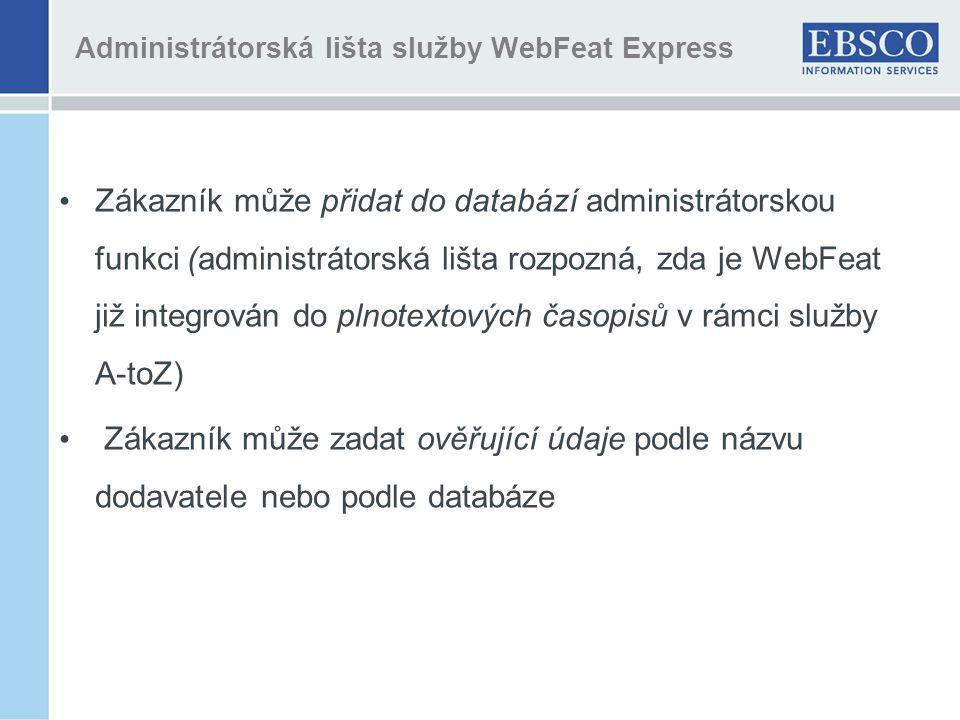 • Zákazník může přidat do databází administrátorskou funkci (administrátorská lišta rozpozná, zda je WebFeat již integrován do plnotextových časopisů v rámci služby A-toZ) • Zákazník může zadat ověřující údaje podle názvu dodavatele nebo podle databáze Administrátorská lišta služby WebFeat Express