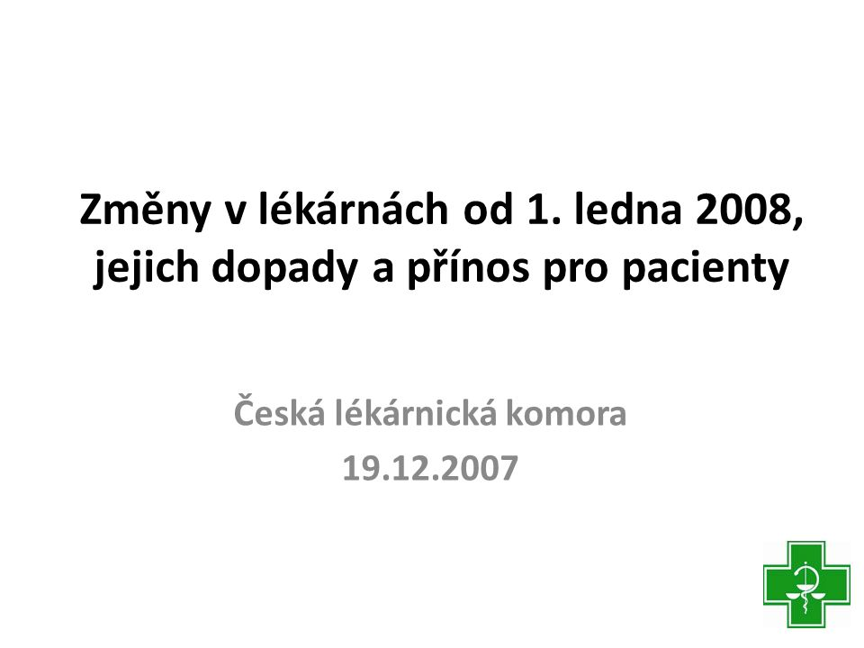 Struktura prezentace • Představení nově zvolených funkcionářů ČLK • Přehled změn k 1.lednu 2008 • Změny v lékárenství z pohledu pacienta • Novinky z ČLK
