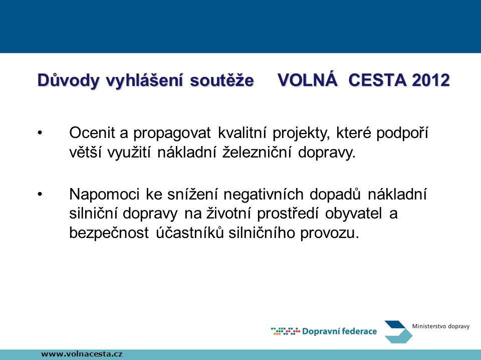 Důvody vyhlášení soutěže VOLNÁ CESTA 2012 •Ocenit a propagovat kvalitní projekty, které podpoří větší využití nákladní železniční dopravy. •Napomoci k