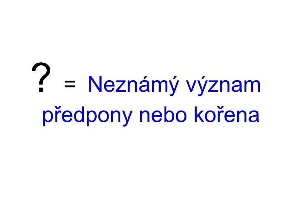 ? = Neznámý význam předpony nebo kořena