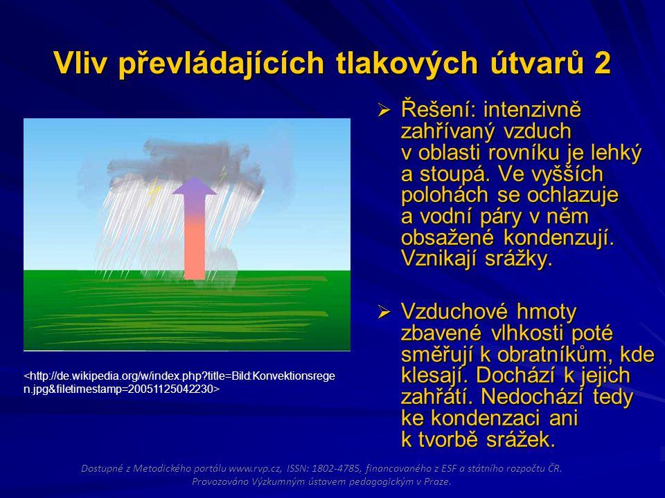 Vliv převládajících tlakových útvarů 2  Řešení: intenzivně zahřívaný vzduch v oblasti rovníku je lehký a stoupá. Ve vyšších polohách se ochlazuje a v