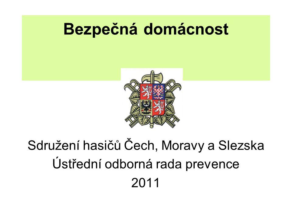 Bezpečná domácnost Sdružení hasičů Čech, Moravy a Slezska Ústřední odborná rada prevence 2011