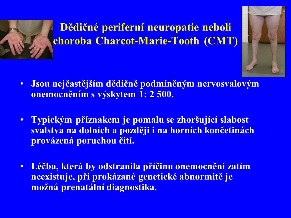 Dědičné periferní neuropatie neboli choroba Charcot-Marie-Tooth (CMT) •Jsou nejčastějším dědičně podmíněným nervosvalovým onemocněním s výskytem 1: 2 500.