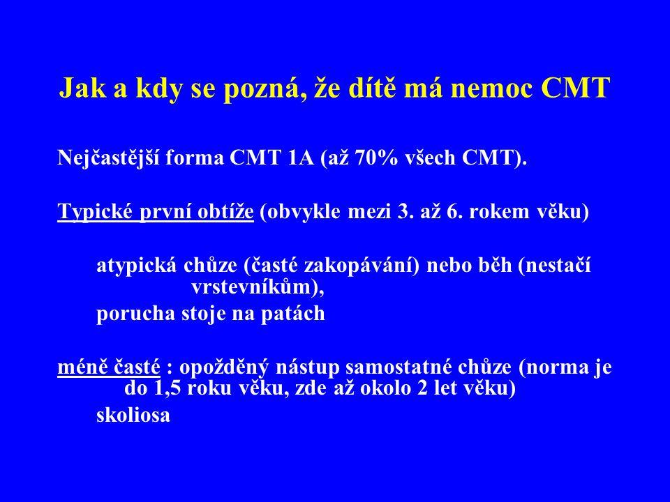 Jak a kdy se pozná, že dítě má nemoc CMT Nejčastější forma CMT 1A (až 70% všech CMT).