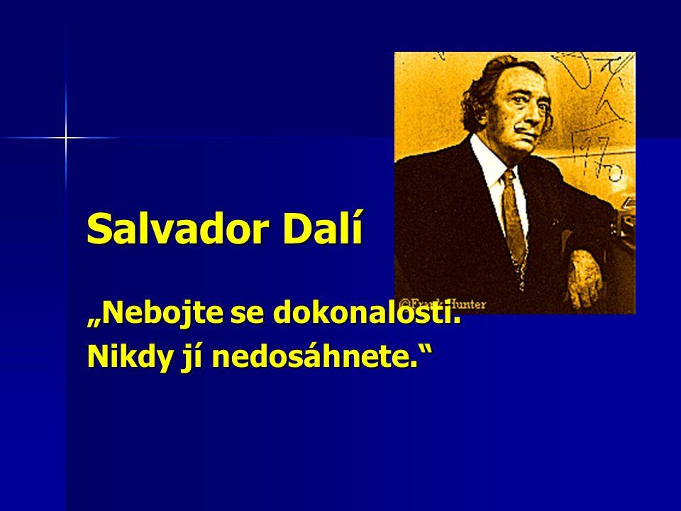 """Salvador Dalí """"Nebojte se dokonalosti. Nikdy jí nedosáhnete."""