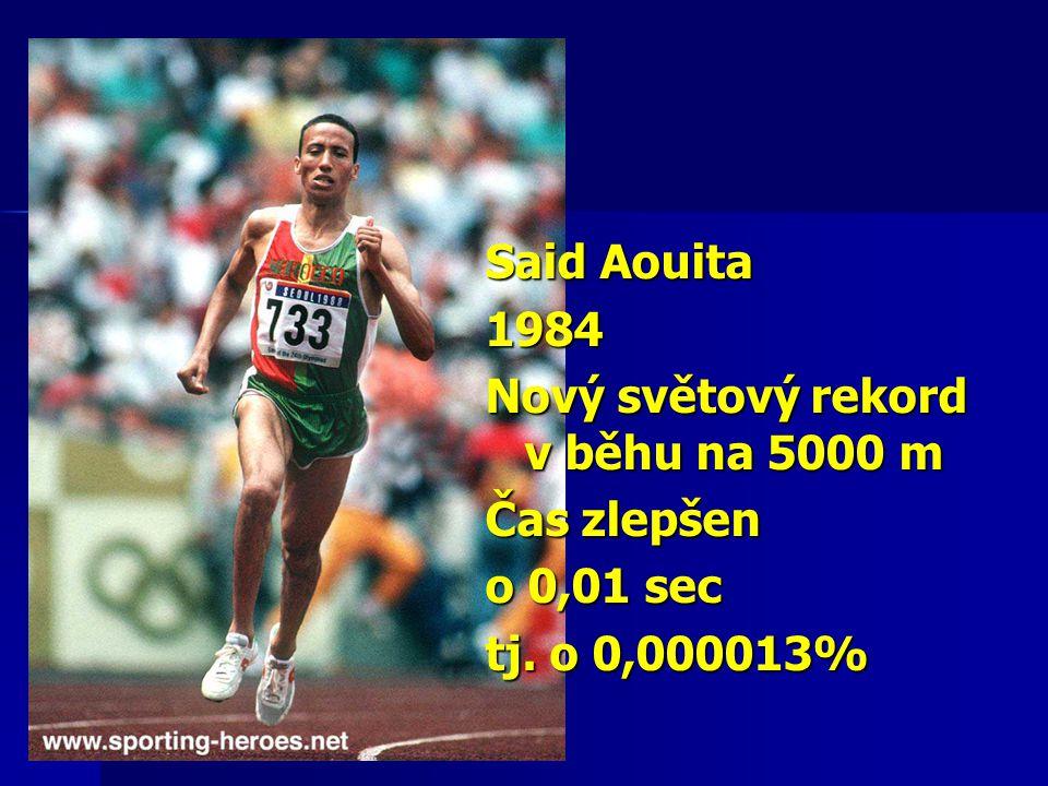 Said Aouita 1984 Nový světový rekord v běhu na 5000 m Čas zlepšen o 0,01 sec tj. o 0,000013%