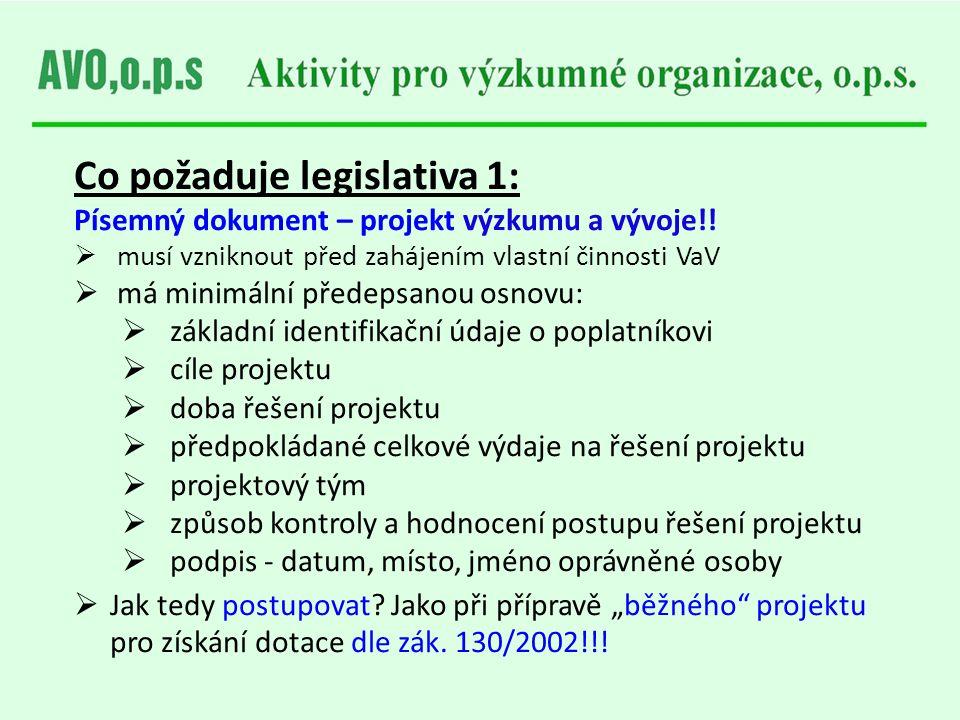 Co požaduje legislativa 1: Písemný dokument – projekt výzkumu a vývoje!!  musí vzniknout před zahájením vlastní činnosti VaV  má minimální předepsan