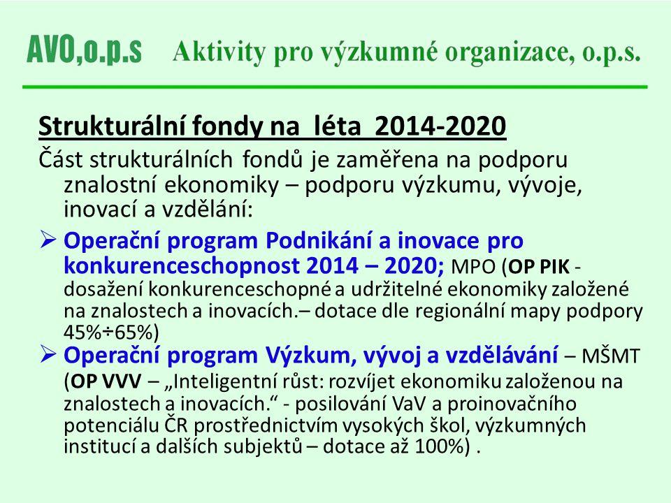 Strukturální fondy na léta 2014-2020 Část strukturálních fondů je zaměřena na podporu znalostní ekonomiky – podporu výzkumu, vývoje, inovací a vzdělán