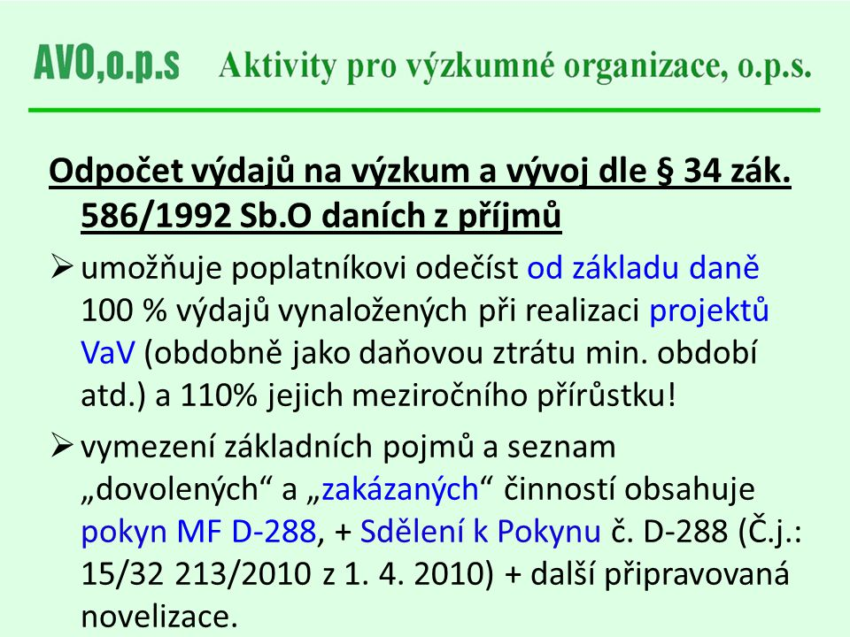 Odpočet výdajů na výzkum a vývoj dle § 34 zák. 586/1992 Sb.O daních z příjmů  umožňuje poplatníkovi odečíst od základu daně 100 % výdajů vynaložených