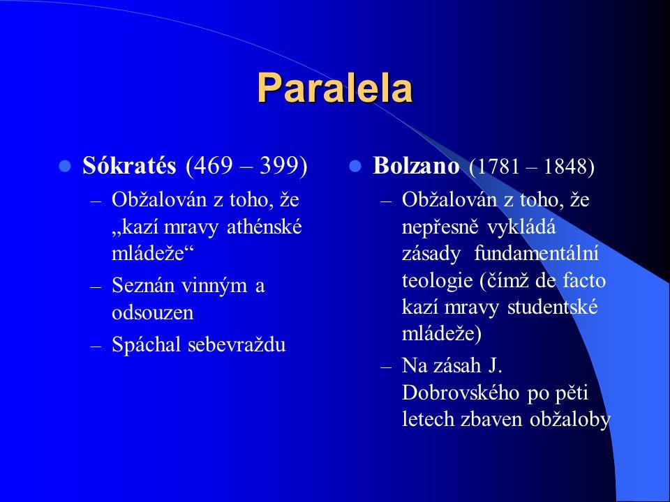 """Paralela  Sókratés (469 – 399) – Obžalován z toho, že """"kazí mravy athénské mládeže"""" – Seznán vinným a odsouzen – Spáchal sebevraždu  Bolzano (1781 –"""