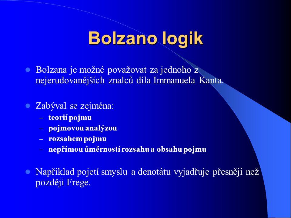 Bolzano logik  Bolzana je možné považovat za jednoho z nejerudovanějších znalců díla Immanuela Kanta.  Zabýval se zejména: – teorií pojmu – pojmovou