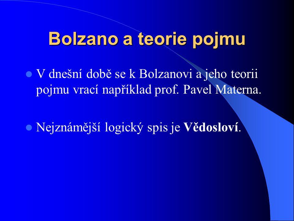 Bolzano a teorie pojmu  V dnešní době se k Bolzanovi a jeho teorii pojmu vrací například prof. Pavel Materna.  Nejznámější logický spis je Vědosloví