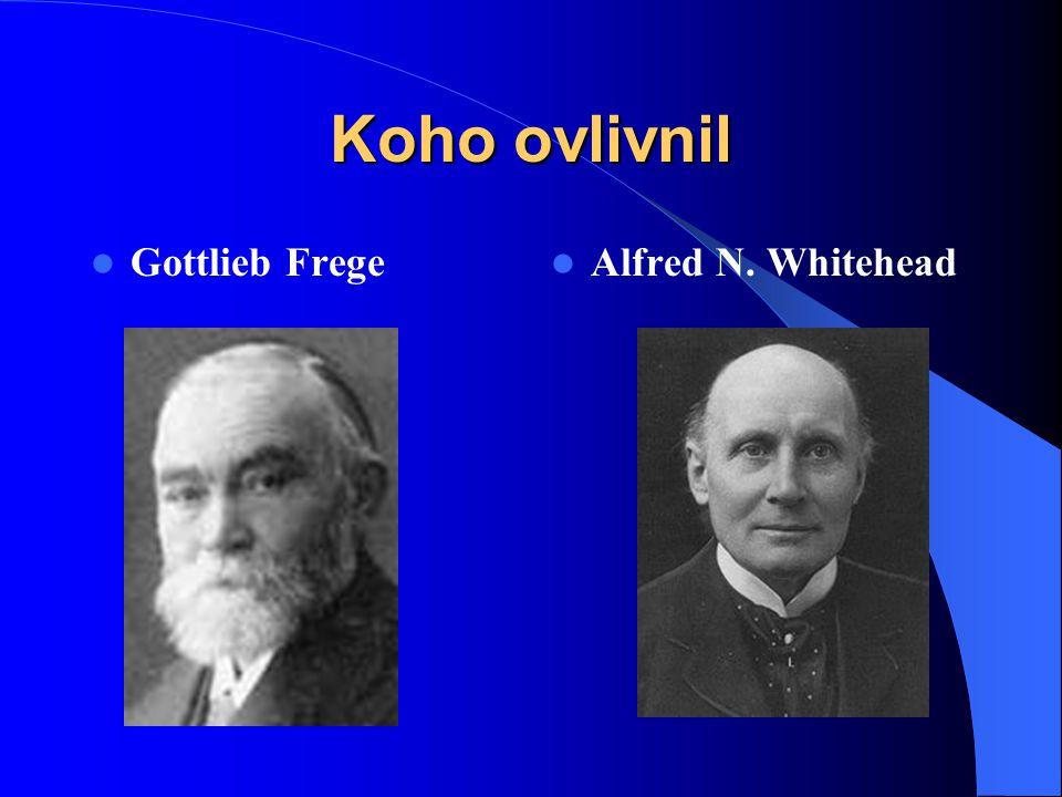 Koho ovlivnil  Gottlieb Frege  Alfred N. Whitehead