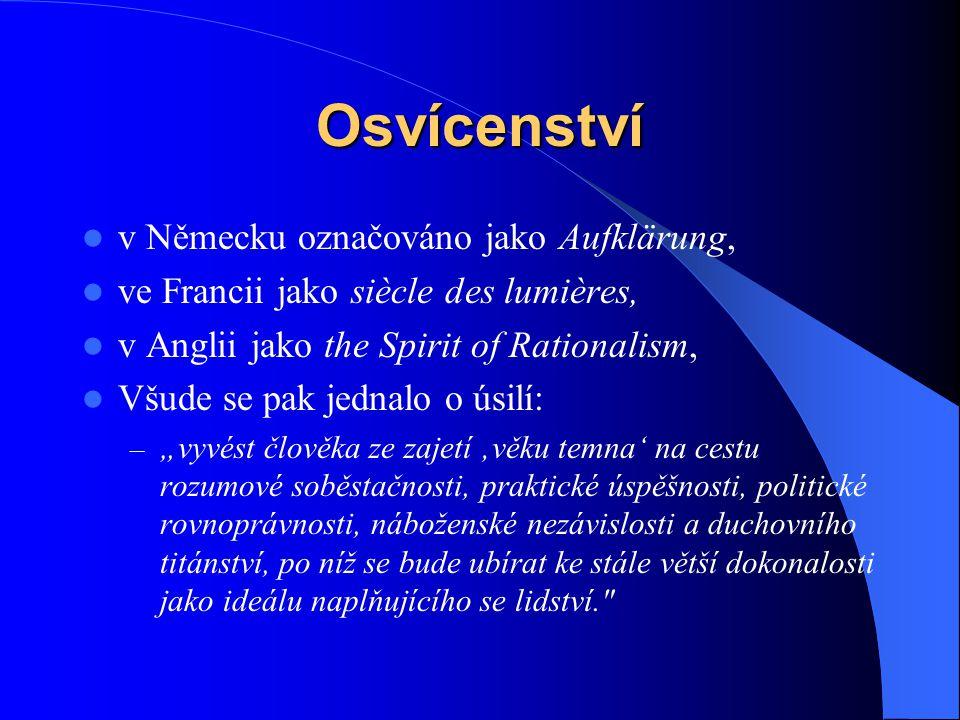 Osvícenství  v Německu označováno jako Aufklärung,  ve Francii jako siècle des lumières,  v Anglii jako the Spirit of Rationalism,  Všude se pak j