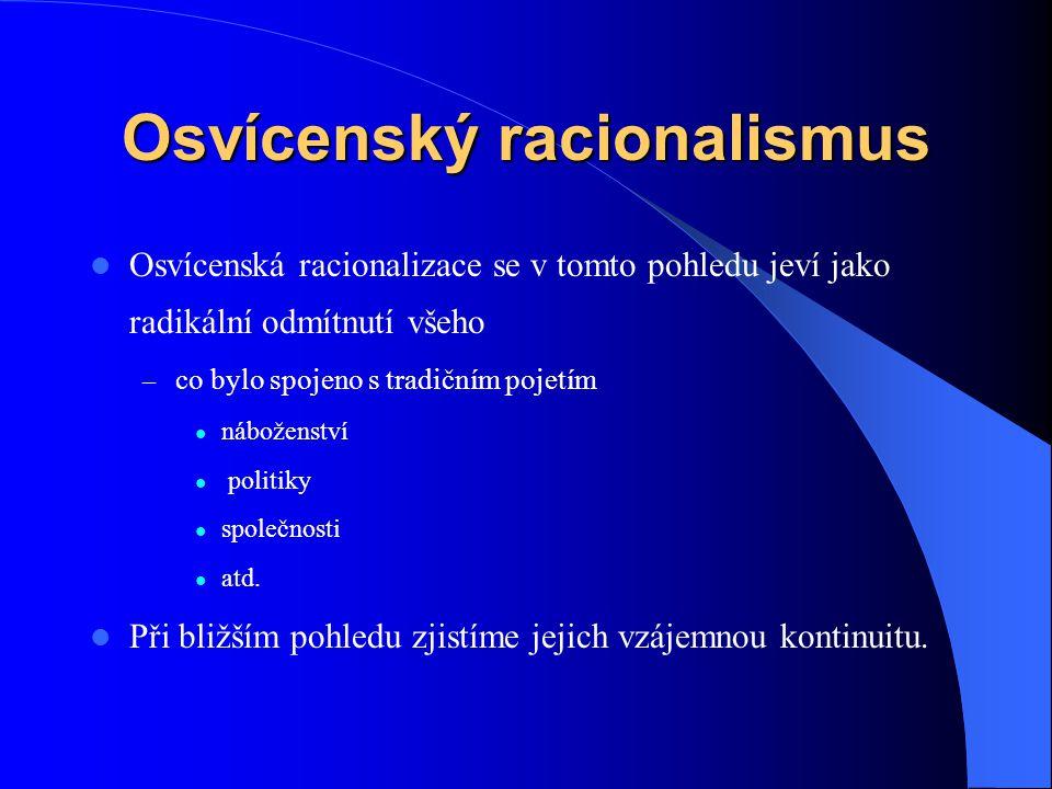 Osvícenský racionalismus  Osvícenská racionalizace se v tomto pohledu jeví jako radikální odmítnutí všeho – co bylo spojeno s tradičním pojetím  náb